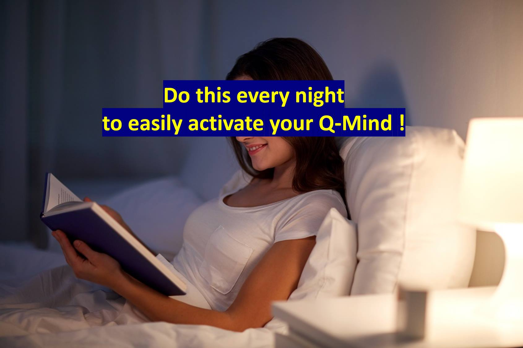 Do this every night to easily activate your Q-Mind!