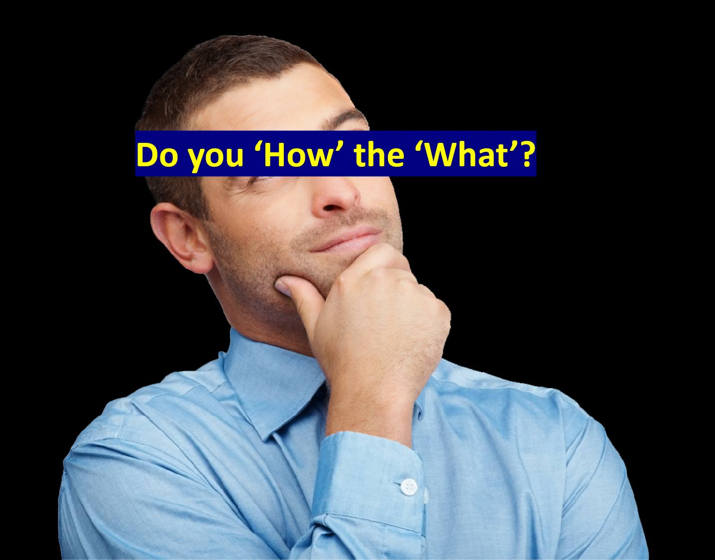 Do you 'How' the 'What'?