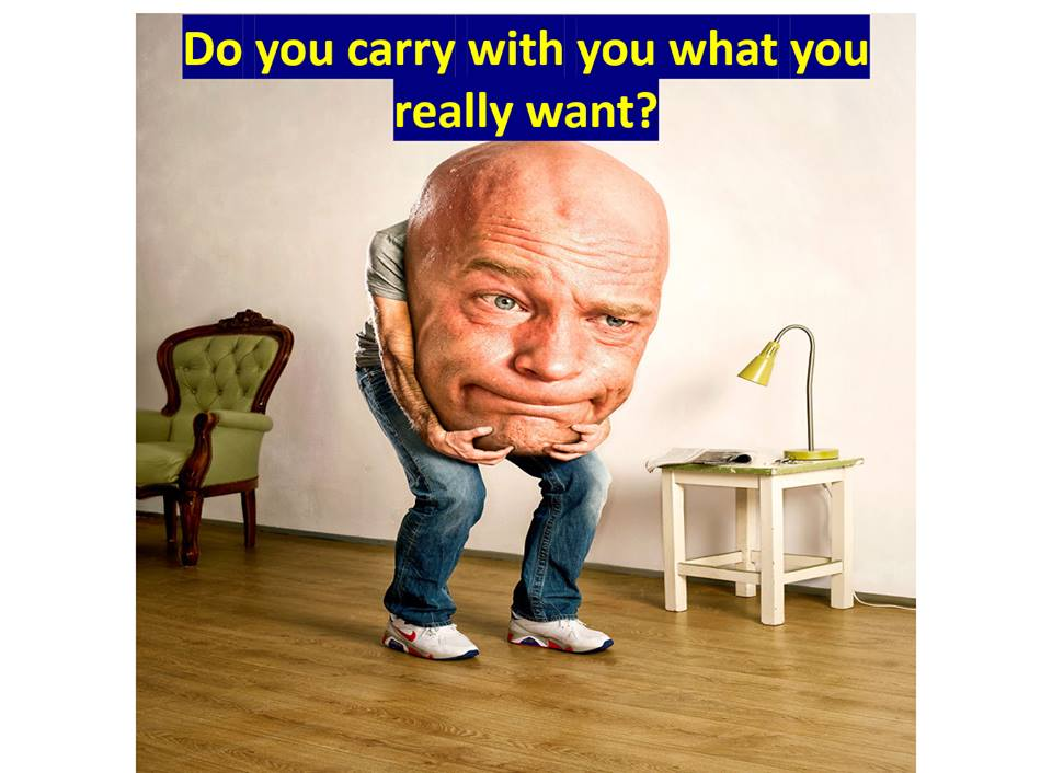 Do you carry with you what you really want?