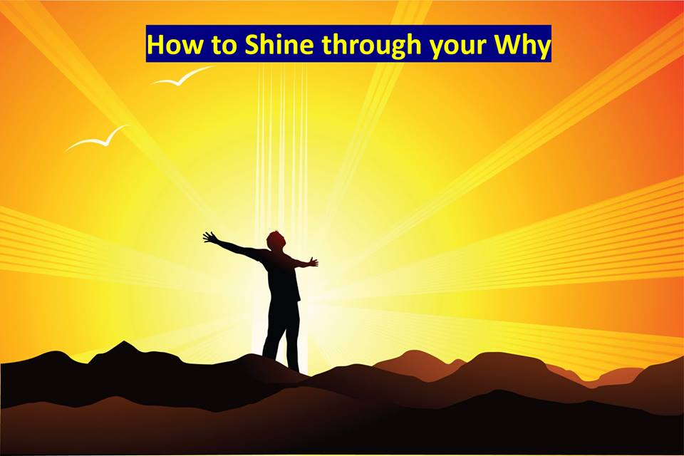 How to Shine through your 'Why'