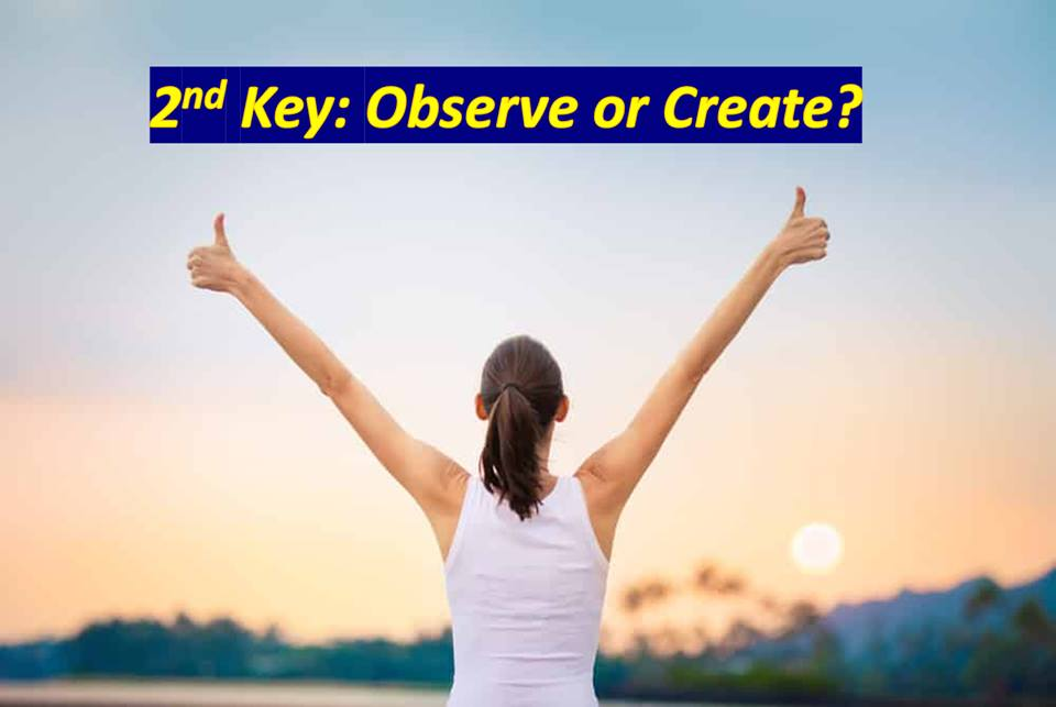 2nd Key: Observe or Create?